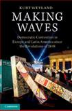Making Waves : Democratic Contention in Europe and Latin America since the Revolutions Of 1848, Weyland, Kurt, 1107622786
