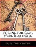 Fencing Foil Class Work Illustrated, Ricardo Enrique Manrique, 1141592789