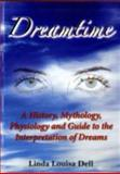 Dreamtime : A History, Mythology, Physiology and Guide to the Interpretation of Dreams, Del, Linda Louise, 1861632789