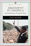 Argument in America : Essential Issues, Essential Texts, Selzer, Jack, 0321172787