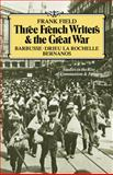 Three French Writers and the Great War : Studies in the Rise of Communism and Fascism, Field, Frank, 0521082781