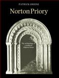 Norton Priory : The Archaeology of a Medieval Religious House, Greene, J. Patrick, 0521602785