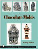 The Comprehensive Guide to Chocolate Molds, Wendy Mullen, 0764322788