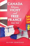 Canada Between Vichy and Free France, 1940-1945, Courteaux, Oliver, 1442612789