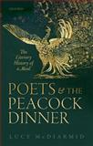 Poets and the Peacock Dinner : The Literary History of a Meal, McDiarmid, Lucy, 0198722788