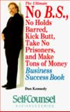 The Ultimate No B.S., No Holds Barred, Kick Butt, Take No Prisoners, and Make Lots of Money Business Success Book, Dan Kennedy, 0889082782