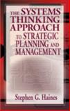 The Systems Thinking Approach to Strategic Planning and Management, Haines, Stephen and Strauss, Steven, 1574442783