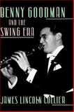 Benny Goodman and the Swing Era, James Lincoln Collier, 0195052781