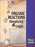 Organic Reactions : Simplicity and Logic, Laszlo, Pierre, 0471952788