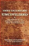 They Called Me Uncivilized, Walter Littlemoon and Jane Ridgway, 1440162786