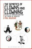 The Semiotics of Clowns and Clowning : Rituals of Transgression and the Theory of Laughter, Bouissac, Paul, 1472532783