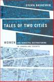 Tales of Two Cities : Women and Municipal Restructuring in London and Toronto, Bashevkin, Sylvia, 0774812788