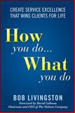 How You Do... What You Do : Create Service Excellence That Wins Clients for Life, Livingston, Bob, 0071592784