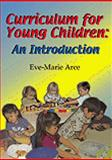 Curriculum for Young Children : An Introduction, Arce, Eve-Marie, 0766812782