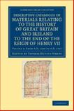 Descriptive Catalogue of Materials Relating to the History of Great Britain and Ireland to the End of the Reign of Henry VII: Volume 3, from AD 1200 to AD 1327, , 1108042783