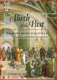 The Birth of the Past, Schiffman, Zachary Sayre, 1421402785