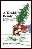 A Terrible Beauty : The Wilderness of American Literature, Raskin, Jonah, 1587902788