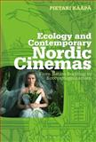 Ecology and Contemporary Nordic Cinemas : From Nation-Building to Ecocosmopolitanism, Kääpä, Pietari, 1441192794