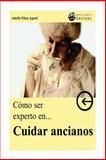 Cómo Ser Experto en CUIDAR ANCIANOS, Adolfo Agusti, 1491212799