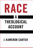 Race : A Theological Account, Carter, J. Kameron, 0195152794