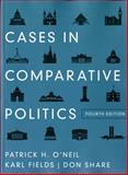 Cases in Comparative Politics, O'Neil, Patrick H. and Fields, Karl, 0393912795