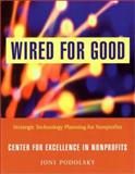 Wired for Good : Strategic Technology Planning for Nonprofits, Podolsky, Joni, 0787962791
