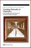Creating Networks in Chemistry : The Founding and Early History of Chemical Societies in Europe, Nielsen, Anita Kildebaek and Strbánová, Sona, 0854042792