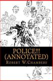 Police!!! (Annotated), Robert W.Chambers, 1500342793