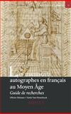 Les Manuscrits Autographes Francais a la Fin du Moyen Age : Guide de Recherches, Delsaux, Olivier and Ouy, Gilbert, 2503522793