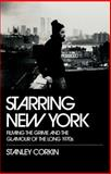 Starring New York : Filming the Grime and the Glamour of the Long 1970s, Corkin, Stanley, 019538279X