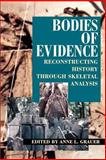 Bodies of Evidence : Reconstructing History Through Skeletal Analysis, , 047104279X
