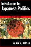 Introduction to Japanese Politics, Hayes, Louis D., 0765622793