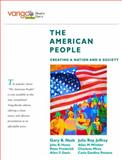 The American People : Creating a Nation and a Society, Combined Volume, VangoBooks, Nash, Gary B. and Jeffrey, Julie Roy, 0205642799