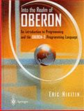Into the Realm of Oberon : An Introduction to Programming and the Oberon-2 Programming Language, Nikitin, Eric W., 0387982795