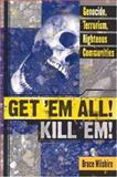 Get 'Em All! Kill 'Em! : Genocide, Terrorism, Righteous Communities, Wilshire, Bruce, 0739112791