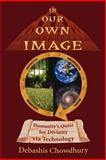 In Our Own Image Humanitys Quest for Di, Debashis Chowdhury, 1425942792