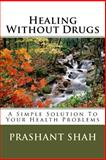 Healing Without Drugs, Prashant Shah, 149524279X