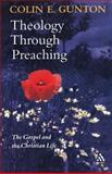 Theology Through Preaching : The Gospel and the Christian Life, Gunton, 0567082792