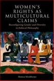 Women's Rights as Multicultural Claims : Reconfiguring Gender and Diversity in Political Philosophy, Mookherjee, Monica, 0748632794