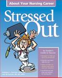 Stressed Out about Your Nursing Career, Kathleen L. Garrison and Jill Duncan, 1601462794