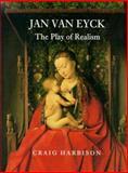 Jan van Eyck : The Play of Realism, Harbison, Craig, 0948462795
