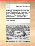 History of the English Law, from the Time of the Saxons, to the End of the Reign of Philip and Mary by John Reeves, the Second Edition in Four V, John Reeves, 1170022790