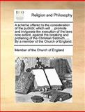 A Scheme Offered to the Consideration of the Publick; Which Will Promote and Invigorate the Execution of the Laws Now Extant, Against the Breaking, Member Of The Church Of England, 1170572790