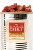 The Industrial Diet : The Degradation of Food and the Struggle for Healthy Eating, Winson, Anthony, 1479862797
