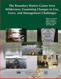 The Boundary Waters Canoe Area Wilderness: Examining Changes in Use, Users, and Management Challenges, Robert Dvorak and Alan Watson, 1480132799