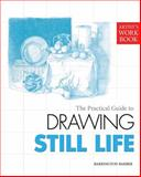 The Practical Guide to Drawing Still Life, Barrington Barber, 1848372795