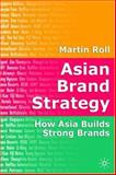 Asian Brand Strategy : How Asia Builds Strong Brands, Roll, Martin, 1403992797