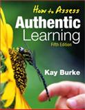 How to Assess Authentic Learning, Burke, Kathleen B., 141296279X