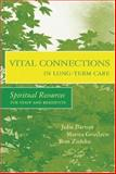 Vital Connections in Long-Term Care : Spiritual Resources for Staff and Residents, Barton, Julie and Grudzen, Marita, 1878812793