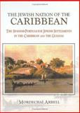 The Jewish Nation of the Caribbean : The Spanish-Portuguese Jewish Settlements in the Carribean and the Guianas, Arbell, Mordechai, 9652292796